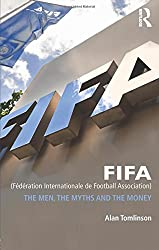 FIFA (Federation Internationale de Football Association): The Men, the Myths and the Money (Global Institutions)