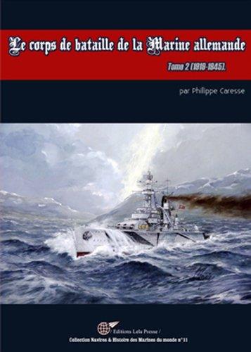 Le Corps de Bataille de la Marine Allemande, 1919-1945. TOME 02