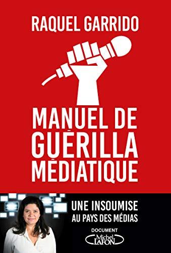 Manuel de guérilla médiatique par Raquel Garrido