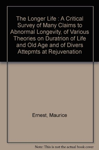 the-longer-life-a-critical-survey-of-many-claims-to-abnormal-longevity-of-various-theories-on-duratr