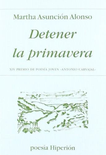 Detener la primavera: XIV Premio de Poesía Joven «Antonio Carvajal» (Poesía Hiperión)