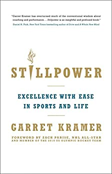 Stillpower: Excellence with Ease in Sports and Life by [Kramer, Garret]