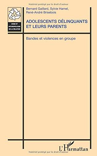 Adolescents delinquants et leurs parents bandes et violence en groupe