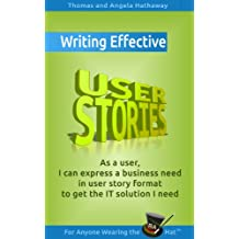 Writing Effective User Stories: As a User, I Can Express a Business Need in User Story Format To Get the IT Solution I Need (Business Analysis Fundamentals - Simply Put! Book 7) (English Edition)