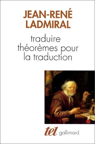 TRADUIRE : TH?OR?MES POUR LA TRADUCTION by JEAN-REN? LADMIRAL (January 19,1994)