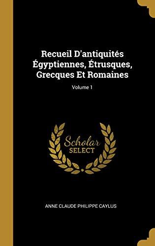 Recueil d'Antiquités Égyptiennes, Étrusques, Grecques Et Romaines; Volume 1