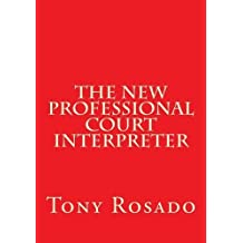 The New Professional Court Interpreter: a practical manual by Tony Rosado (2012-06-08)