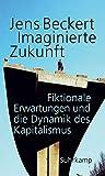 Imaginierte Zukunft: Fiktionale Erwartungen und die Dynamik des Kapitalismus