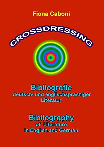 Crossdressing: Bibliographie deutsch- und englischsprachiger Literatur. Bibliography of Literature in English and German
