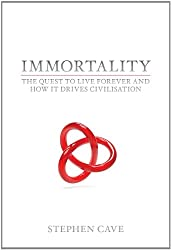 Immortality: The Quest To Live Forever and How It Drives Civilisation