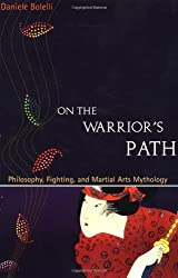 On the Warrior's Path: Philosophy, Fighting, and Martial Arts Mythology by Daniele Bolelli (2003-02-06)