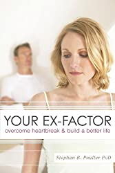 Your Ex-Factor: Overcome Heartbreak and Build a Better Life by Ph.D. Stephan B. Poulter (2009-07-28)
