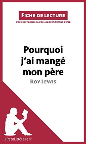 Pourquoi j'ai mangé mon père de Roy Lewis (Fiche de lecture): Résumé complet et analyse détaillée de l'oeuvre (French Edition)