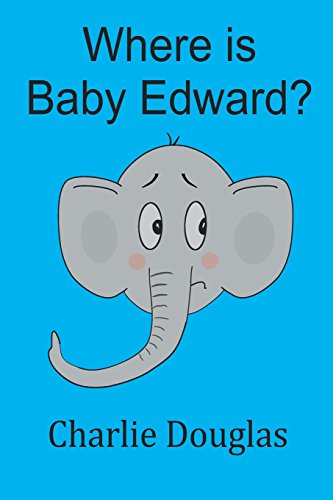 Where is Baby Edward?: A bedtime story designed to help children get to sleep: Volume 1 (Baby Edward Stories)