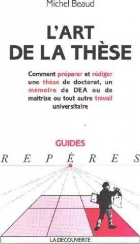 L'art de la thse. : Comment prparer et rdiger une thse de doctorat, un mmoire de DEA ou de matrise ou tout autre travail universitaire, dition 2001