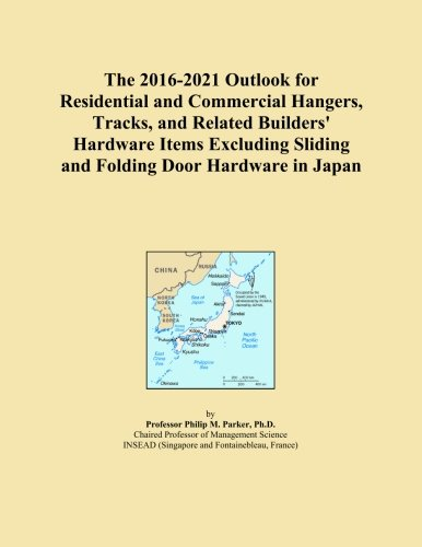 The 2016-2021 Outlook for Residential and Commercial Hangers, Tracks, and Related Builders' Hardware Items Excluding Sliding and Folding Door Hardware in Japan