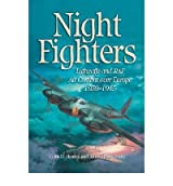 [( Night-fighters: Luftwaffe and RAF Air Combat Over Europe, 1939-1945 )] [by: Colin D. Heaton] [Oct-2008]