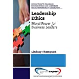 Leadership Ethics: Moral Power for Business Leaders