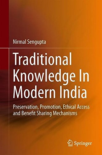 Traditional Knowledge In Modern India: Preservation, Promotion, Ethical Access and Benefit Sharing Mechanisms