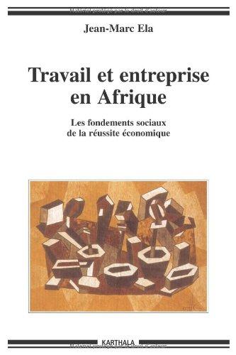 Travail et entreprise en Afrique : Les fondements sociaux de la russite conomique