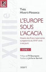 L'Europe sous l'acacia : Histoire des franc-maçonneries européennes du XVIIIe siècle à nos jours Tome 1, Le XVIIIe siècle