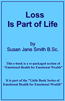 Loss is Part of Life (Little Book Series of Emotional Health For Emotional Wealth 13) by [Smith B.Sc., Susan Jane]