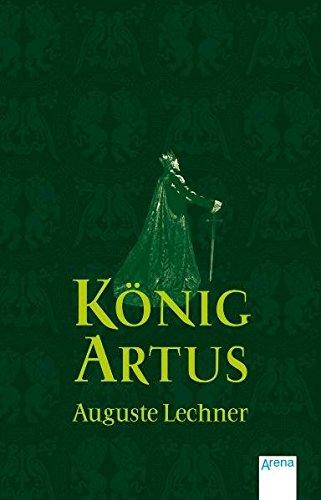 König Artus (Auguste Lechner - Sagen)