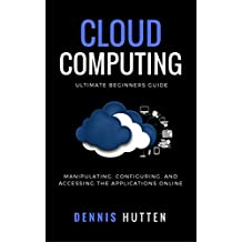 Cloud Computing: Manipulation, Configuring and Accessing the Applications Online (English Edition)