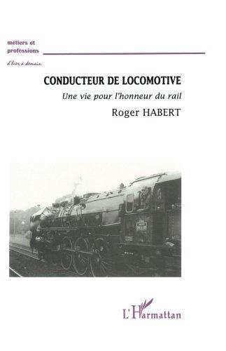 Conducteur de locomotive : une vie pour l'honneur du rail par Roger Habert