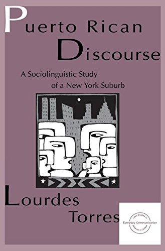 Puerto Rican Discourse: A Sociolinguistic Study of A New York Suburb (Everyday Communication Series) 1st edition by Torres, Lourdes M. (1997) Paperback