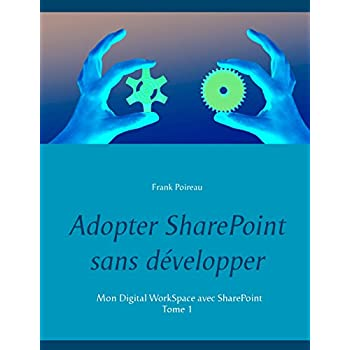 Adopter Sharepoint sans developper : Top 10 des utilisations courantes - néanmoins perfectibles - de SharePoint