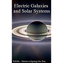 Electric Galaxies and Solar Systems: Illustrated Science (English Edition)