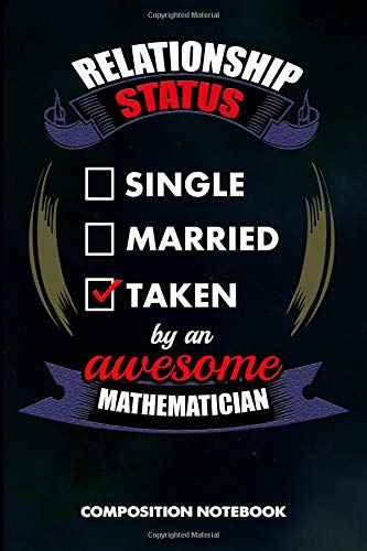 Relationship Status Single Married Taken by an Awesome Mathematician: Composition Notebook, Birthday Journal for Math Students and Teachers to write on por M. Shafiq