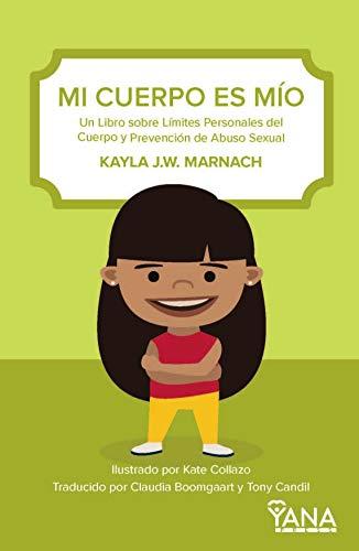 MI CUERPO ES MÍO: Un Libro sobre Límites Personales del Cuerpo y Prevención de Abuso Sexual (Can-Do Kids nº 4) por Kayla J.W. Marnach