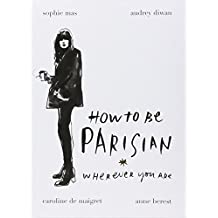 How To Be Parisian: Wherever You Are by Anne Berest (4-Sep-2014) Hardcover