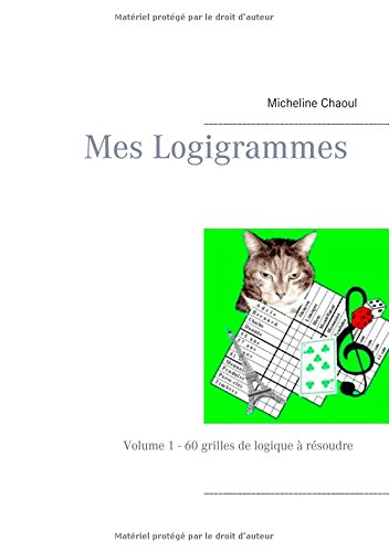 Mes logigrammes : Volume 1 - 60 grilles de logique à résoudre par Micheline Chaoul