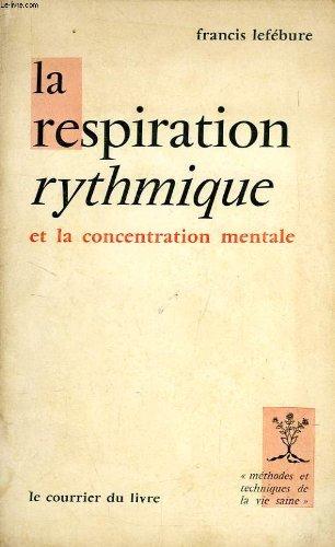 LA RESPIRATION RYTHMIQUE ET LA CONCENTRATION MENTALE EN EDUCATION PHYSIQUE, EN THERAPEUTIQUE ET EN PSYCHIATRIE