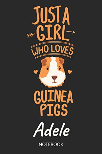 Just A Girl Who Loves Guinea Pigs - Adele - Notebook: Cute Blank Ruled Personalized & Customized Name School Notebook Journal for Girls & Women. ... Back To School, Birthday, Christmas.