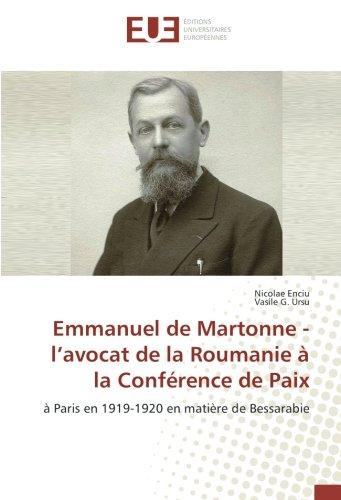 Emmanuel de Martonne - l'avocat de la Roumanie à la Conférence de Paix: à Paris en 1919-1920 en matière de Bessarabie