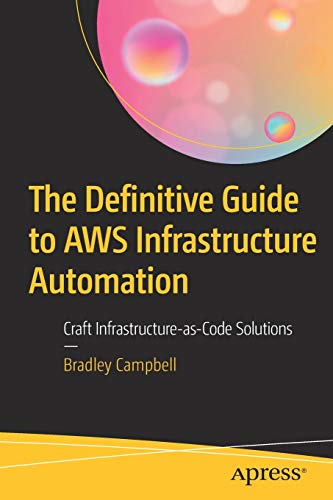 The Definitive Guide to AWS Infrastructure Automation: Craft Infrastructure-as-Code Solutions
