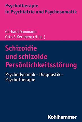 Schizoidie und schizoide Persönlichkeitsstörung: Psychodynamik - Diagnostik - Psychotherapie (Psychotherapie in Psychiatrie und Psychosomatik)