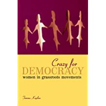 Crazy for Democracy: Women in Grassroots Movements: Women in Grassroots Movements in the US and South Africa