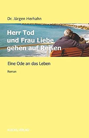 Herr Tod und Frau Liebe gehen auf Reisen: Eine Ode an das Leben