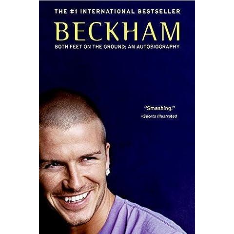 Beckham: Both Feet on the Ground: An Autobiography by David Beckham (2004-11-02)