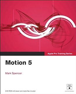 Apple Pro Training Series: Motion 5 von [Spencer, Mark, Spencer Mark]
