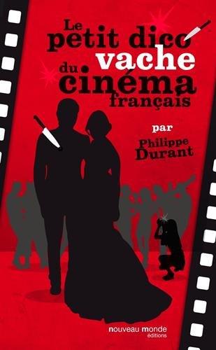 Le petit dico vache du cinéma français par Philippe Durant