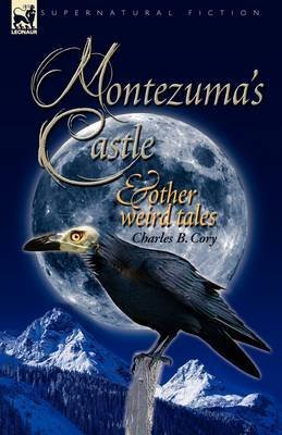 [Montezuma's Castle and Other Weird Tales] (By (author) Charles Barney Cory) [published: May, 2009]