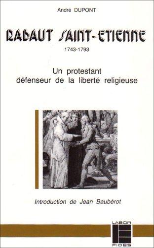 RABAUT SAINT-ETIENNE. 1743-1793, Un protestant défenseur de la liberté religieuse, 2ème édition
