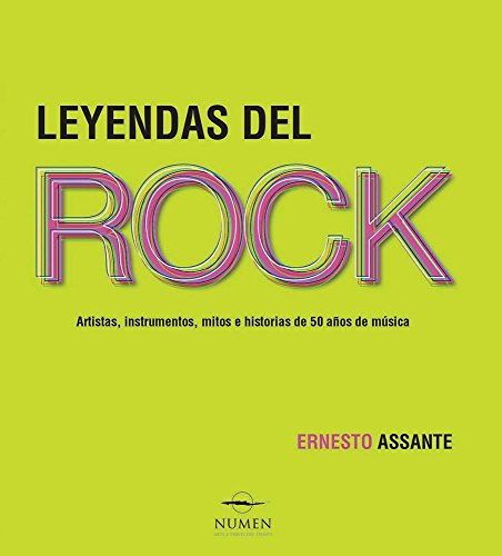 Leyendas del Rock/Legends of Rock: Artistas, instrumentos, mitos e historias de 50 años de música/Artists, Instruments, Myths and Stories of 50 Years of Music por Ernesto Assante