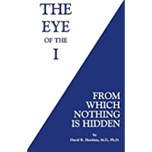 The Eye of the I: From Which Nothing Is Hidden by David R. Hawkins M.D. Ph.D. (2016-03-15)